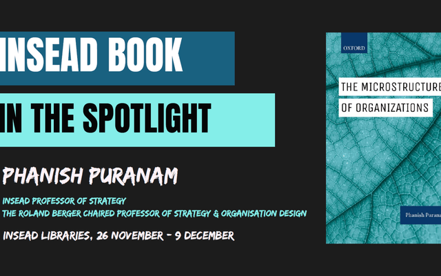 INSEAD Book in the spotlight – The microstructure of organizations