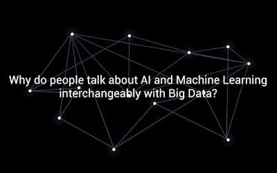 Why do people talk about AI and Machine Learning interchangeably with Big Data