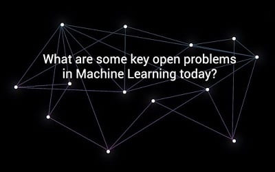 What are some key open problems in Machine Learning today?