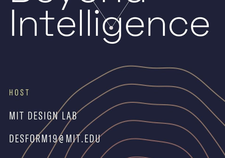 DESFORM 2019 – Beyond Intelligence MIT Design Lab