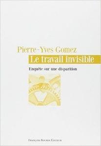 Le Travail Invisible: Enquête Sur Une Disparition, 2013, Pierre-Yves Gomez