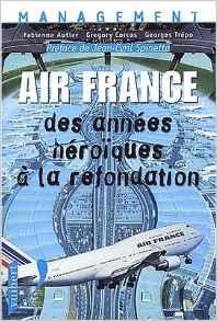 Air France: Des années héroïques à la refondation, 2001, Fabienne Autier, Grégory Corcos, Georges Trépo