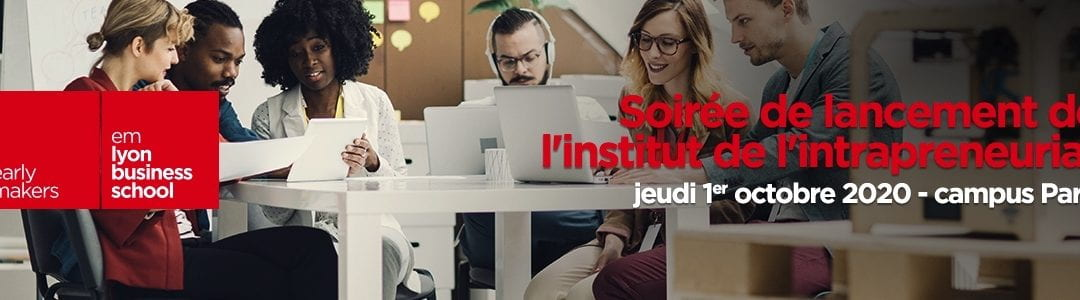 SOIREE DE LANCEMENT – Lancement officiel de l'institut de l'intrapreneuriat au campus emlyon Paris