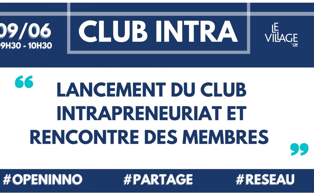 NOTRE COMMUNAUTE : Lancement Club Intrapreneuriat Le Village by CA Paris